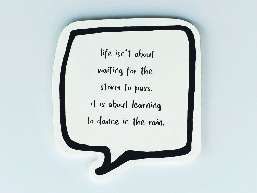 about learning to dance in the rain...