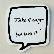 !Take it easy, but take it