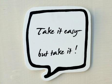 !Take it easy, but take it